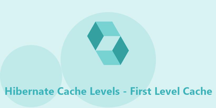 Hibernate Cache Tutorial-First Level Cache