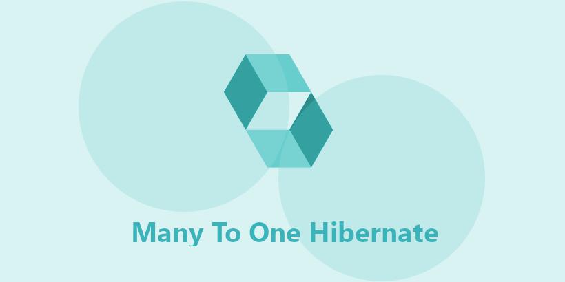 Hibernate Many To One Association  Example